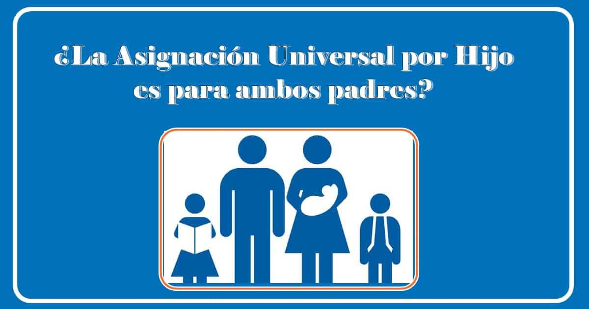 La Asignación Universal por Hijo es para ambos padres